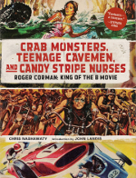 Crab Monsters, Teenage Cavemen, and Candy Stripe Nurses (Chris Nashawaty, 2013)